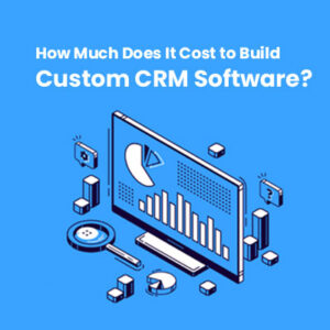 Cost to Develop Custom CRM Software