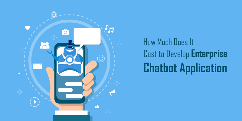 How Much Does it Cost to Develop A Chatbot App